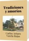 Tradiciones y amoríos - Carlos Arturo Varela Rojas