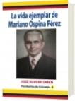 la vida ejemplar de Mariano Ospina Pérez - José Alvear Sanín