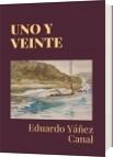 UNO Y VEINTE - Eduardo Yáñez Canal