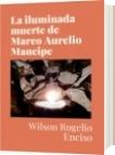 La iluminada muerte de Marco Aurelio Mancipe - Wilson Rogelio Enciso