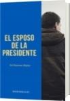El Esposo de la Presidente - Marlon García Alzate