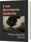 Con derrotero incierto - Wilson Rogelio Enciso