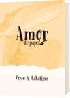 AMOR DE PAPEL - César A. Caballero