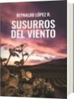 SUSURROS DEL VIENTO - Reynaldo López R.