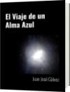 El Viaje de un Alma Azul - Juan José Gálvez