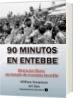 90 minutos en Enttebbe  Operación Rayo: un rescate de precisión - William Stevenson y Uri Dan