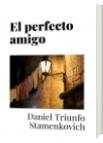 El perfecto amigo - Daniel Triunfo Stamenkovich