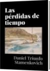 Las pérdidas de tiempo - Daniel Triunfo Stamenkovich