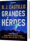 Grandes Héroes (Antología) - B. J. Castillo