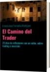 El Camino del Trader - Ernesto José Torrealba Rodríguez