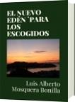 EL NUEVO EDÉN `PARA LOS ESCOGIDOS - Luis Alberto Mosquera Bonilla
