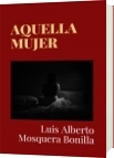 AQUELLA MUJER - Luis Alberto Mosquera Bonilla