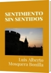 SENTIMIENTO SIN SENTIDOS - Luis Alberto Mosquera Bonilla