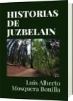HISTORIAS DE JUZBELAIN - Luis Alberto Mosquera Bonilla