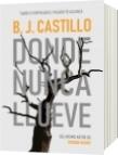 Donde Nunca Llueve - B. J. Castillo