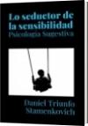 Lo seductor de la sensibilidad - Daniel Triunfo Stamenkovich