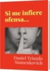 Si me infiere ofensa... - Daniel Triunfo Stamenkovich