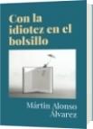 Con la idiotez en el bolsillo - Mártin Alonso Álvarez