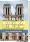 Simbolismo de Notre Dame - Jorge Enrique Gudiño