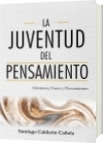 LA JUVENTUD DEL PENSAMIENTO - Santiago Calderón Cañola