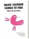 MUJER: ESCRIBIR CAMBIA TU VIDA - Camelia Rosío Moreno   Adriana De Gante   Blanca Gómez