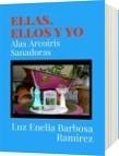 ELLAS, ELLOS Y YO - Luz Enelia Barbosa Ramirez