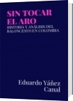 SIN TOCAR EL ARO - Eduardo Yáñez Canal