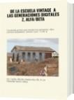 DE LA ESCUELA VINTAGE  A LAS GENERACIONES DIGITALES  Z, ALFA/BETA - Dr. Carlos Alberto Ospina Rey Ph. D  en Filosofía Socio Crítica
