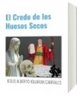 El Credo de los Huesos Secos - JESUS ALBERTO IGUARAN CABRALES