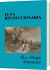 LUNA REVOLUCIONARIA - Allis Albary Monsalve